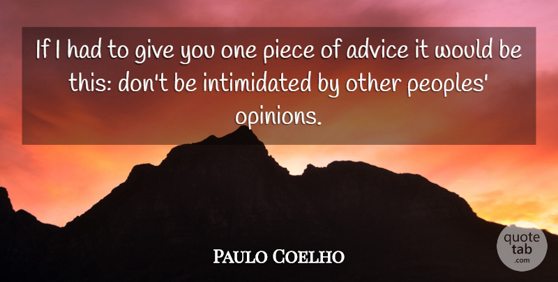 Paulo Coelho Quote About Giving, Advice, Pieces: If I Had To Give...