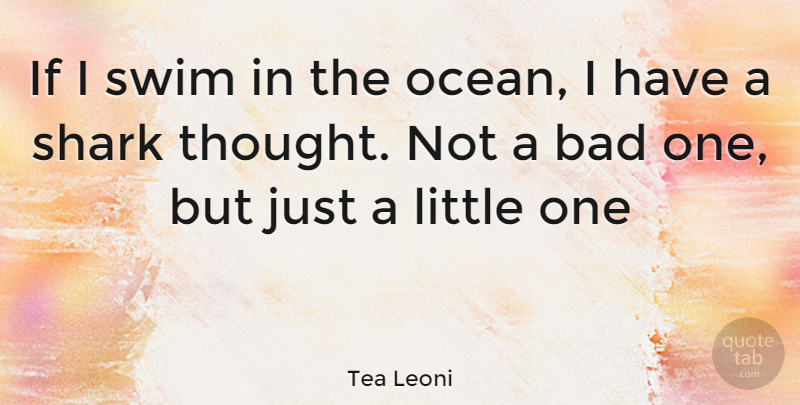 Tea Leoni Quote About Ocean, Sharks, Swim: If I Swim In The...