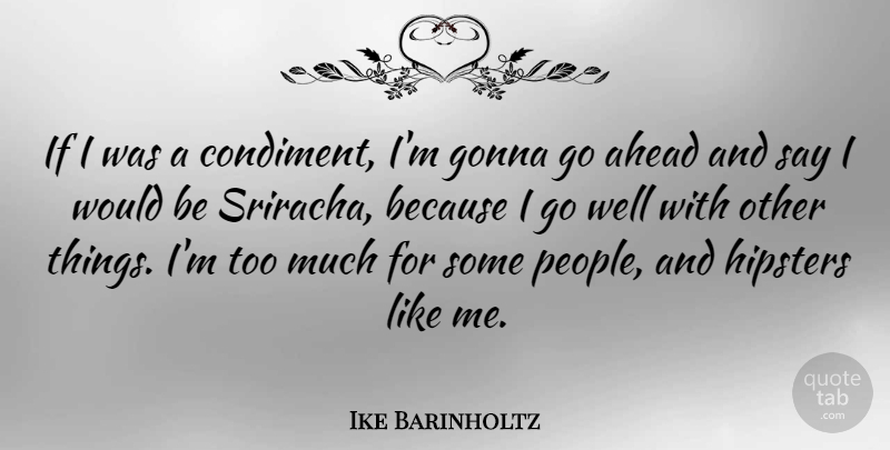 Ike Barinholtz Quote About Ahead, Gonna: If I Was A Condiment...