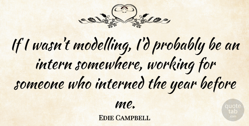 Edie Campbell Quote About undefined: If I Wasnt Modelling Id...
