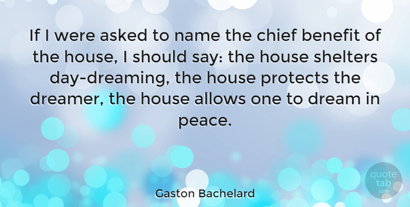 Gaston Bachelard Quote About Dream, Peace, Hypocrite: If I Were Asked To...