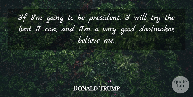 Donald Trump Quote About Believe, Trying, President: If Im Going To Be...