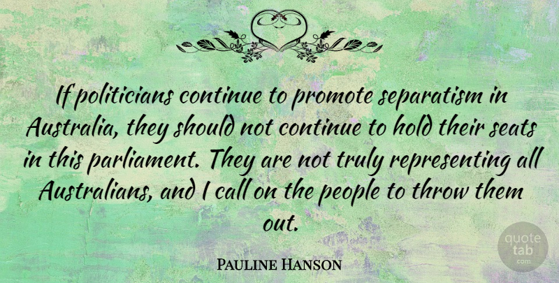 Pauline Hanson Quote About Australia, People, Politician: If Politicians Continue To Promote...