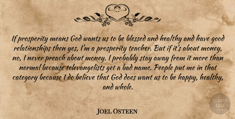 Joel Osteen Quote About Teacher, Believe, Blessed: If Prosperity Means God Wants...