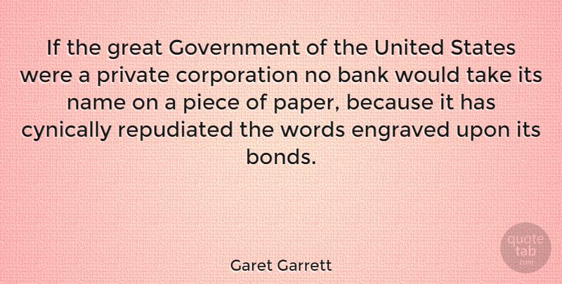 Garet Garrett Quote About Government, Names, United States: If The Great Government Of...