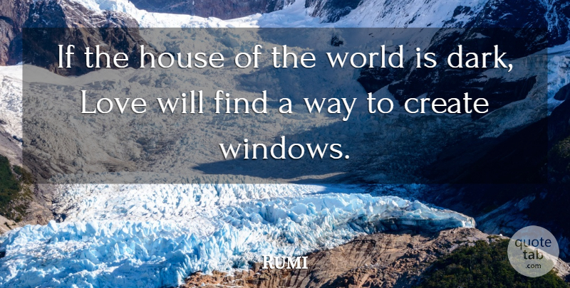 Rumi: If the house of the world is dark, Love will find a ...