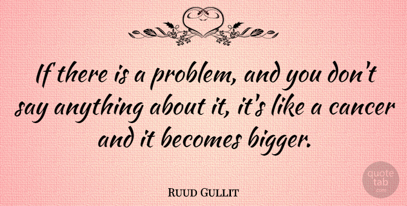 Ruud Gullit Quote About Cancer, Say Anything, Problem: If There Is A Problem...