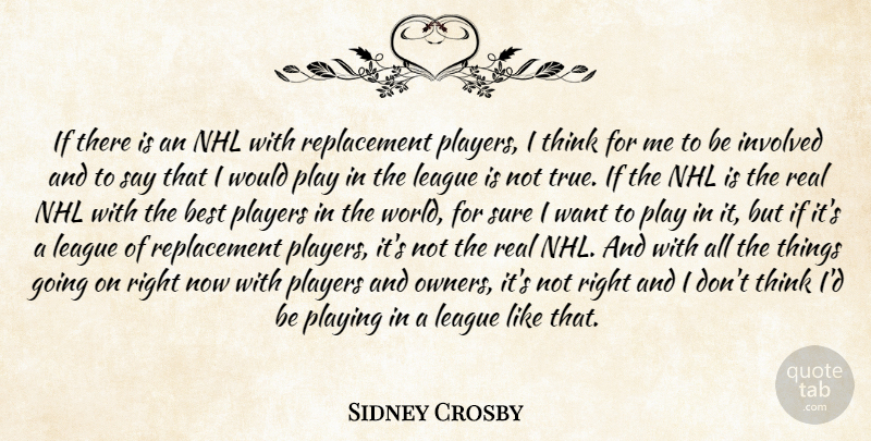 Sidney Crosby Quote About Best, Involved, League, Players, Playing: If There Is An Nhl...