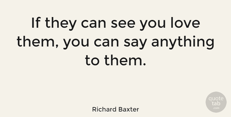 Richard Baxter Quote About Say Anything, Ifs: If They Can See You...