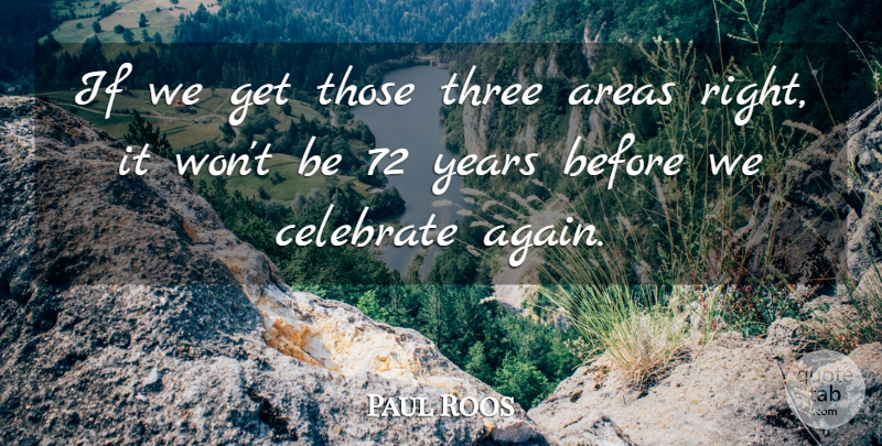 Paul Roos Quote About Areas, Celebrate, Three: If We Get Those Three...