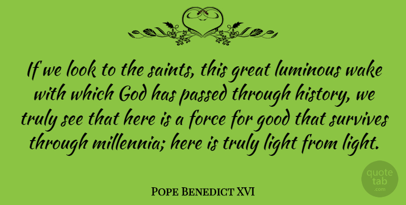 Pope Benedict XVI Quote About Force, God, Good, Great, History: If We Look To The...