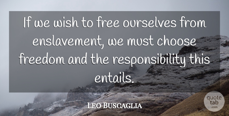 Leo Buscaglia Quote About Freedom, Responsibility, Wish: If We Wish To Free...