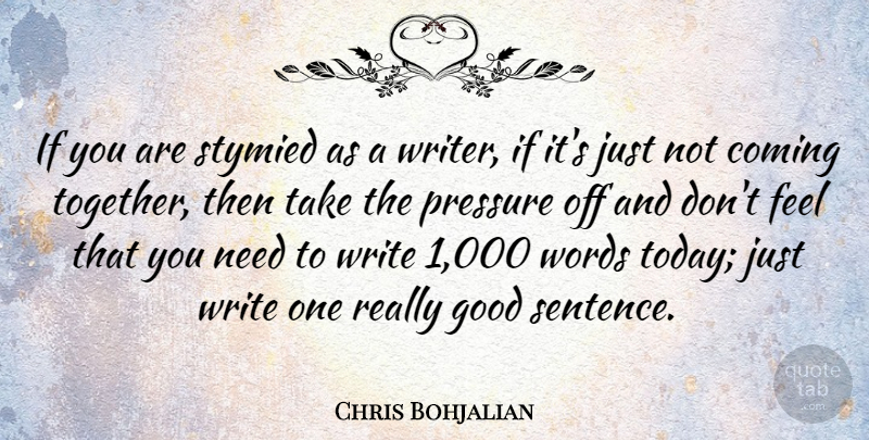 Chris Bohjalian Quote About Coming, Good, Pressure, Words: If You Are Stymied As...