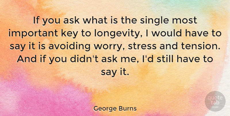 George Burns Quote About Funny, Stress, Humor: If You Ask What Is...