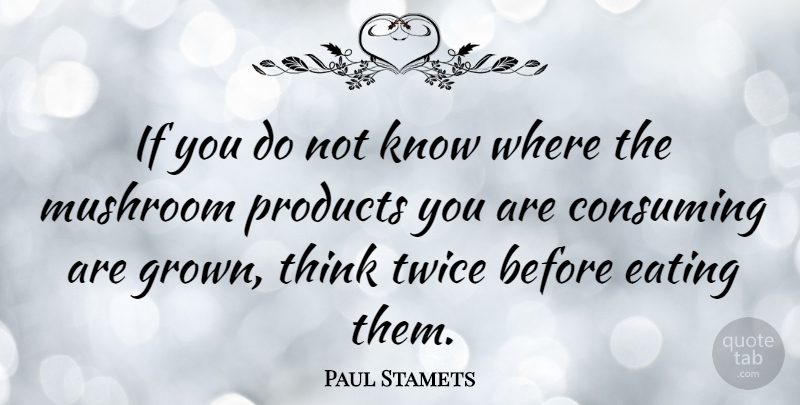 Paul Stamets Quote About Thinking, Mushrooms, Eating: If You Do Not Know...