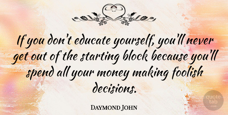 Daymond John Quote About Block, Decision, Making Money: If You Dont Educate Yourself...