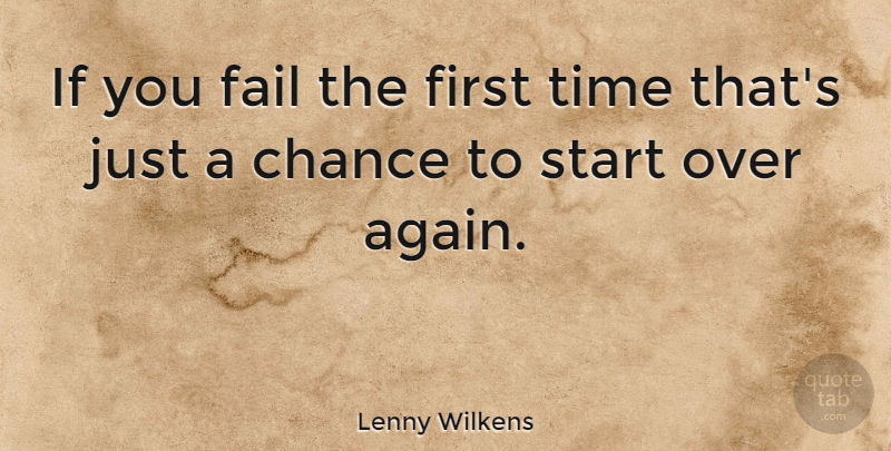 Lenny Wilkens Quote About Starting Over, Firsts, Chance: If You Fail The First...