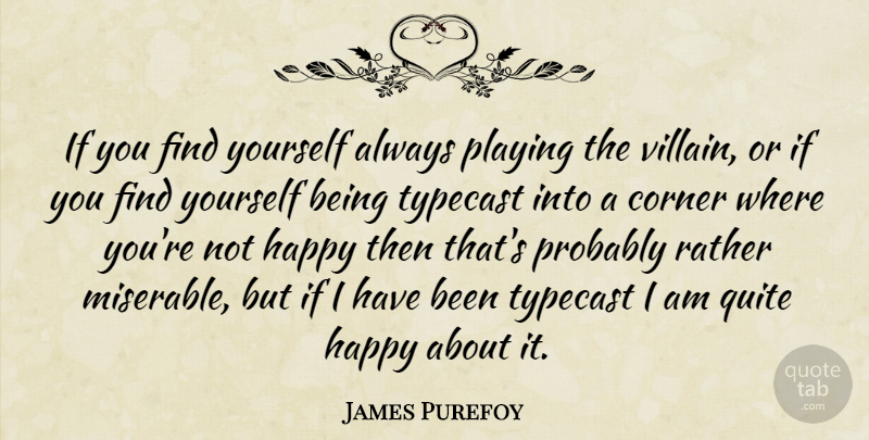 James Purefoy Quote About Corner, Playing, Quite, Rather, Typecast: If You Find Yourself Always...