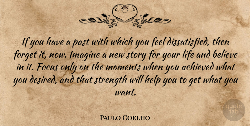 Paulo Coelho Quote About Believe, Past, Focus: If You Have A Past...