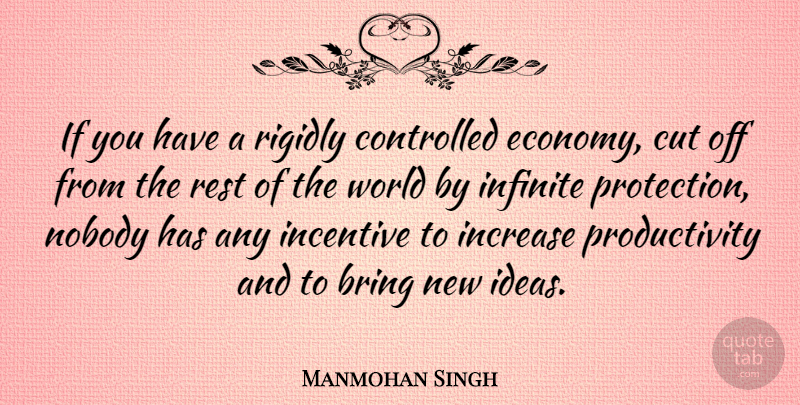 Manmohan Singh Quote About Cutting, Ideas, World: If You Have A Rigidly...