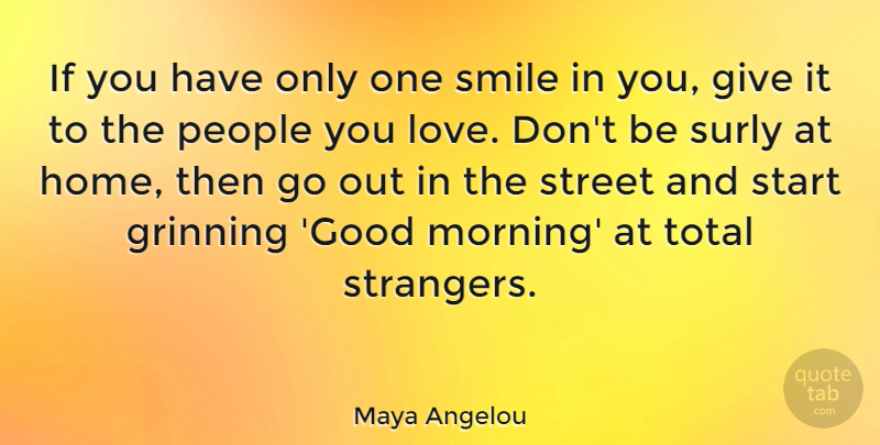 Maya Angelou Quote About Love, Funny, Life: If You Have Only One...