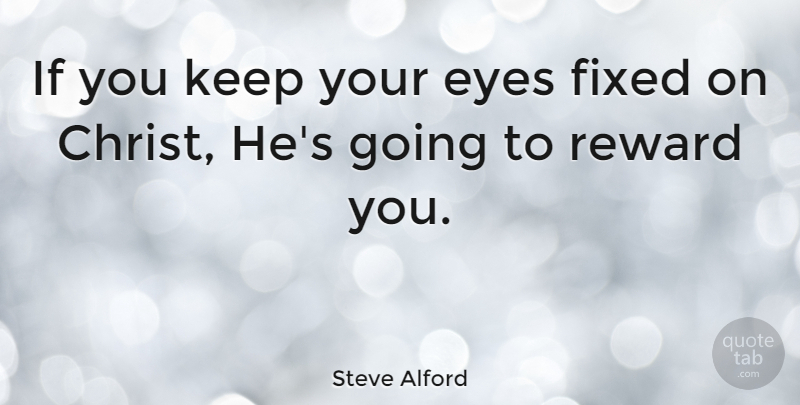 Steve Alford Quote About Fixed: If You Keep Your Eyes...