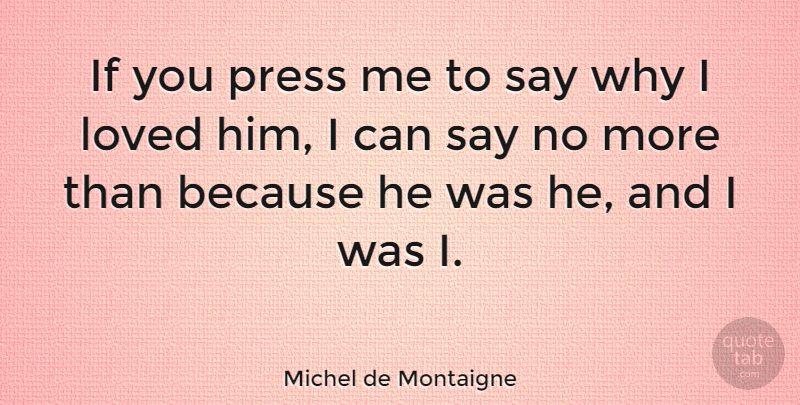 Michel de Montaigne Quote About Love, Life, Friendship: If You Press Me To...