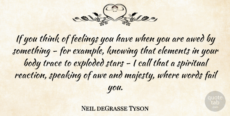 Neil deGrasse Tyson Quote About Awe, Body, Call, Elements, Exploded: If You Think Of Feelings...