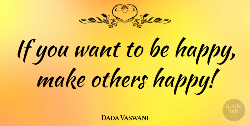 Dada Vaswani Quote About undefined: If You Want To Be...