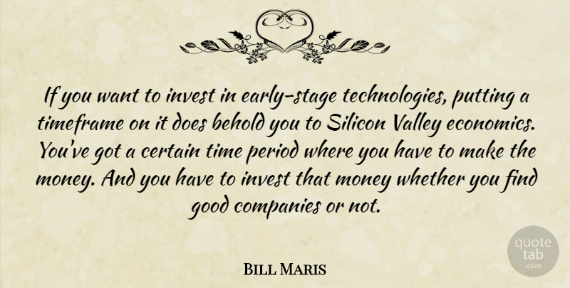 Bill Maris Quote About Behold, Certain, Companies, Good, Invest: If You Want To Invest...