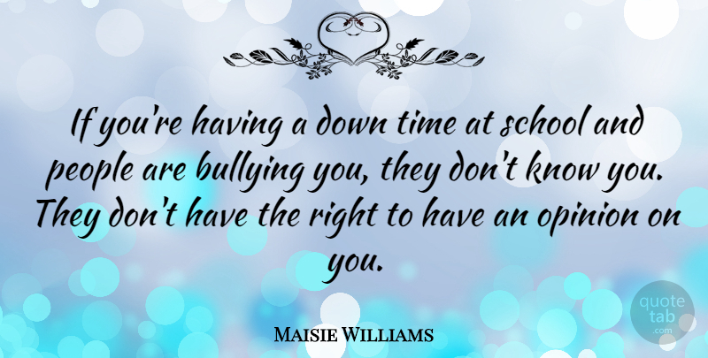 Maisie Williams Quote About People, School, Time: If Youre Having A Down...