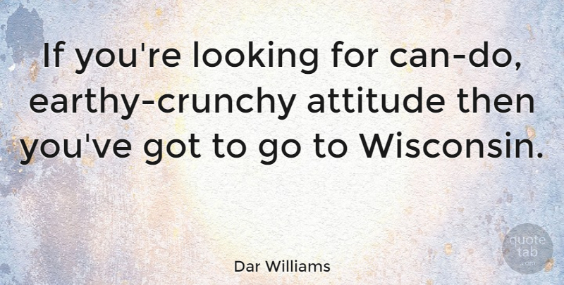 Dar Williams Quote About Attitude, Wisconsin, Crunchy: If Youre Looking For Can...