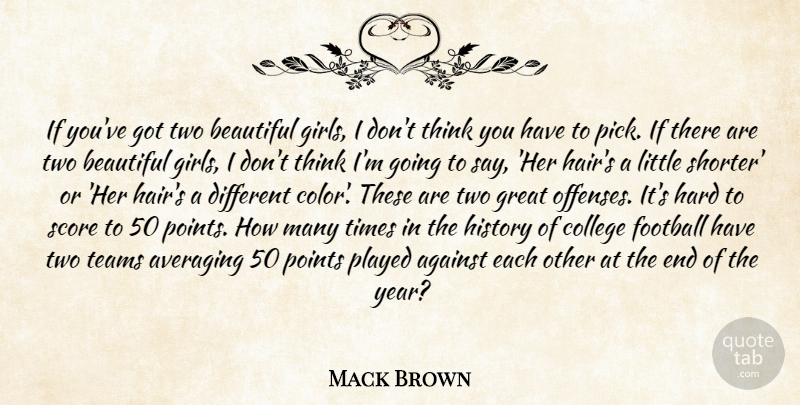 Mack Brown Quote About Against, Beautiful, College, Football, Girls: If Youve Got Two Beautiful...