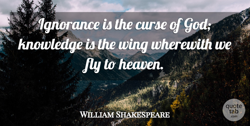 William Shakespeare Quote About God, Knowledge, Ignorance: Ignorance Is The Curse Of...