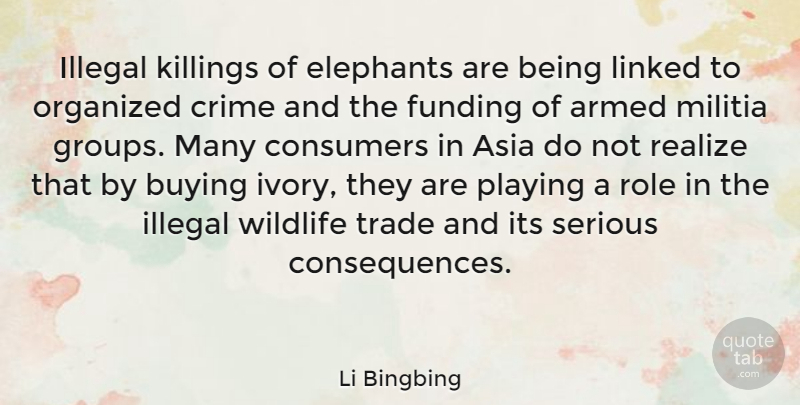 Li Bingbing Quote About Armed, Asia, Buying, Consumers, Elephants: Illegal Killings Of Elephants Are...