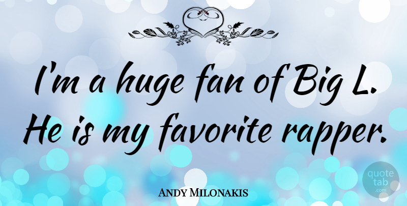 Andy Milonakis Quote About Rapper, Fans, My Favorite: Im A Huge Fan Of...