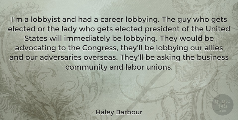 Haley Barbour Quote About Careers, Community, Guy: Im A Lobbyist And Had...