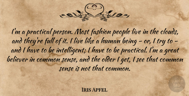 Iris Apfel Quote About Believer, Common, Full, Great, Human: Im A Practical Person Most...