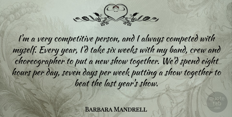 Barbara Mandrell Quote About Beat, Crew, Eight, Hours, Last: Im A Very Competitive Person...