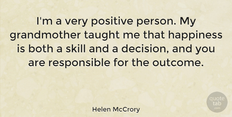 Helen McCrory Quote About Grandmother, Skills, Decision: Im A Very Positive Person...