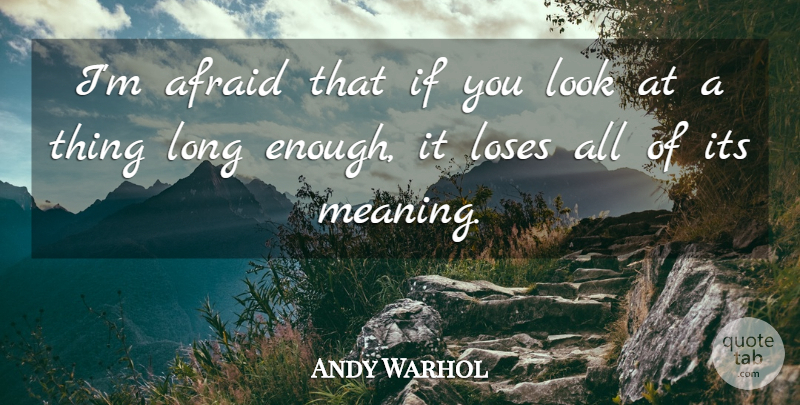 Andy Warhol Quote About Art, Long, Looks: Im Afraid That If You...