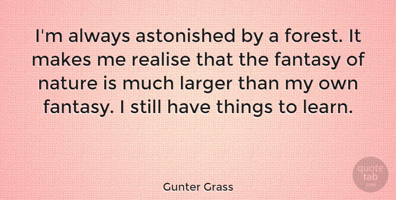 Gunter Grass Quote About Astonished, Fantasy, Larger, Nature, Realise: Im Always Astonished By A...