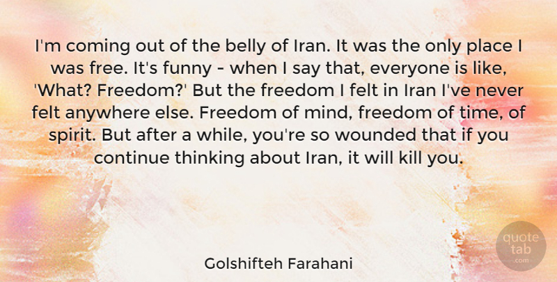 Golshifteh Farahani Quote About Anywhere, Belly, Coming, Continue, Felt: Im Coming Out Of The...