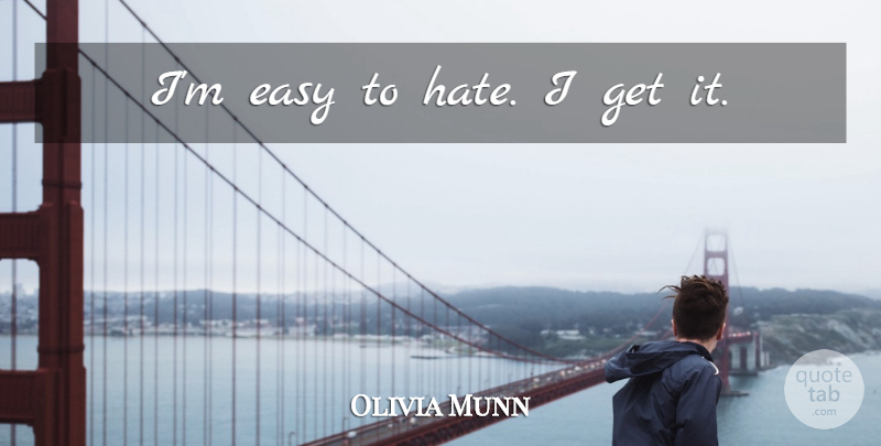 Olivia Munn Quote About Hate, Easy: Im Easy To Hate I...