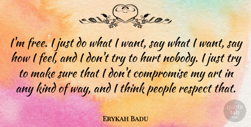 Erykah Badu Quote About Hurt, Art, Thinking: Im Free I Just Do...