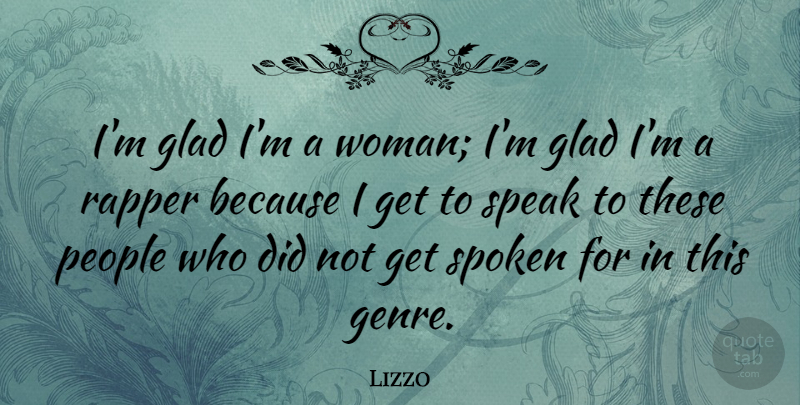 Lizzo Quote About Glad, People, Rapper: Im Glad Im A Woman...