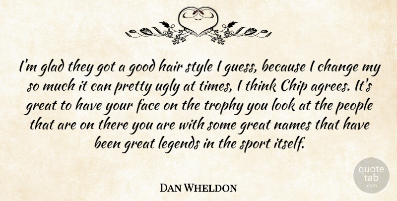 Dan Wheldon Quote About Change, Chip, Face, Glad, Good: Im Glad They Got A...