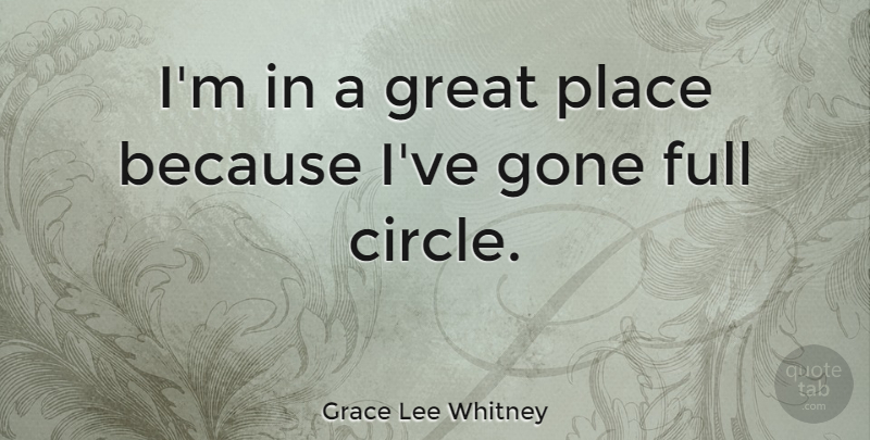 Grace Lee Whitney Quote About Full, Great: Im In A Great Place...