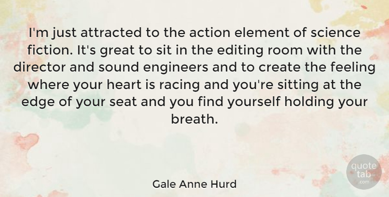 Gale Anne Hurd Quote About Action, Attracted, Create, Director, Edge: Im Just Attracted To The...