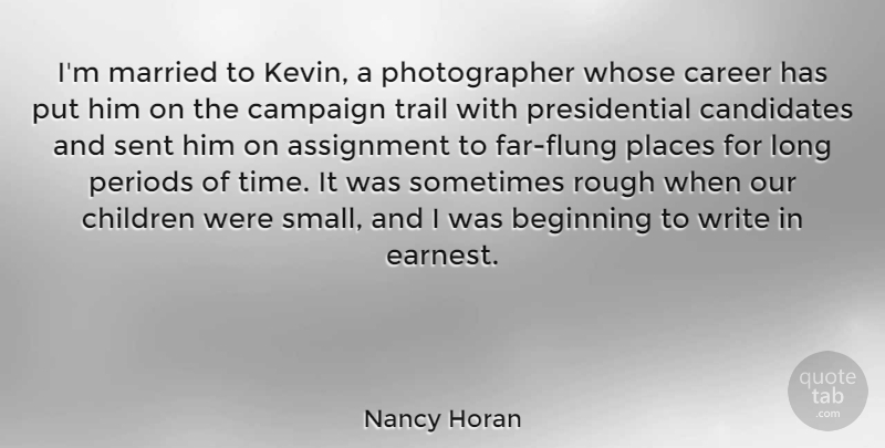 Nancy Horan Quote About Assignment, Campaign, Candidates, Children, Married: Im Married To Kevin A...